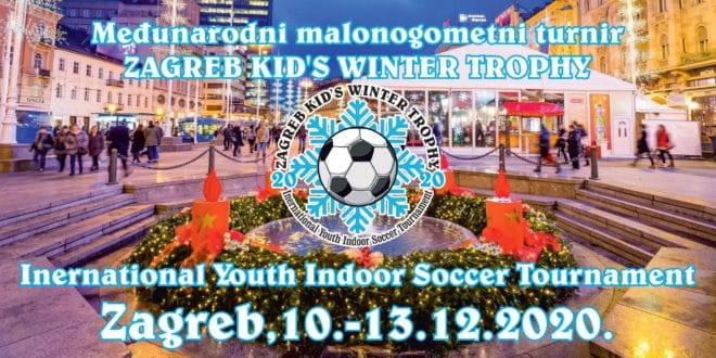 "5.Međunarodni malonogometni turnir za mlade / 5th International Youth Indoor Soccer Tournament  ""ZAGREB KID'S WINTER TROPHY 2020"" – Zagreb(HR) 10.-13.12.2020"