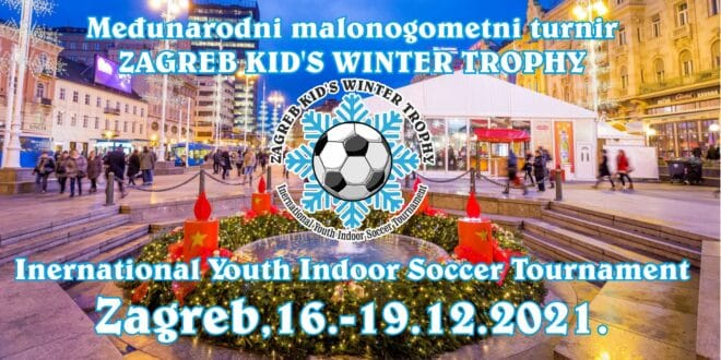 "6.Međunarodni malonogometni turnir za mlade / 6th International Youth Indoor Soccer Tournament ""ZAGREB KID'S WINTER TROPHY 2021"" – Zagreb(HR) 16.-19.12.2021"